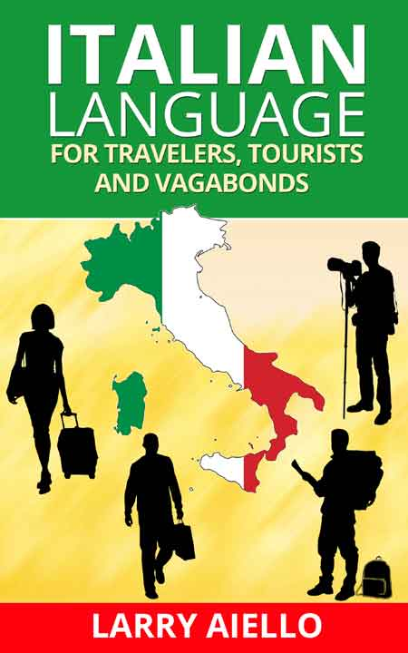 Italian Language for Travelers, Tourists and Vagabonds - a new book by Larry Aiello